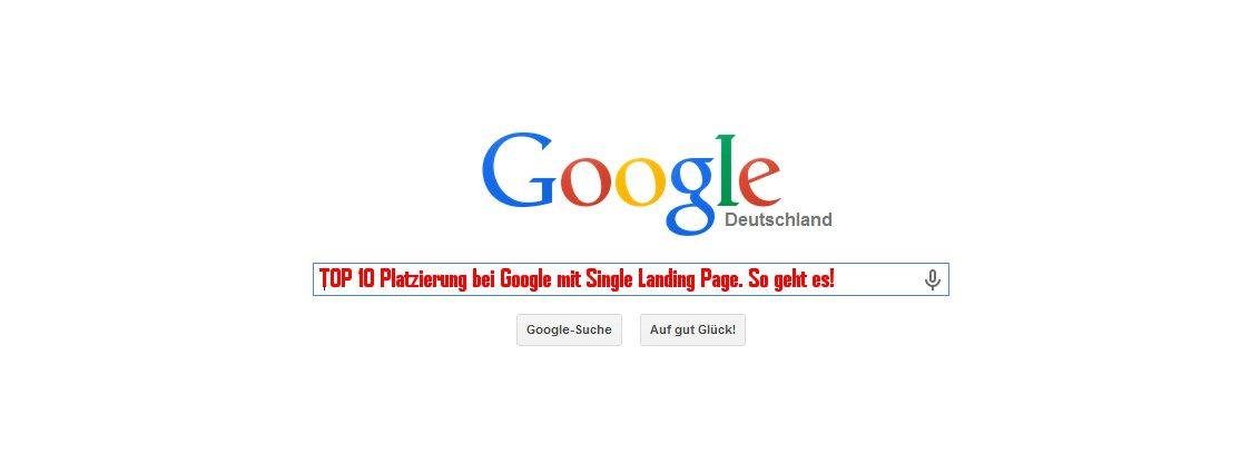 TOP 10 Platzierung bei Google mit Single Landing Page. So geht es!